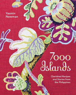 7000 Islands: Cherished Recipes and Stories from the Philippines (No Series) Cover Image