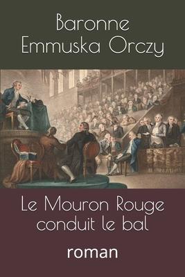 Le Mouron Rouge conduit le bal: roman Cover Image