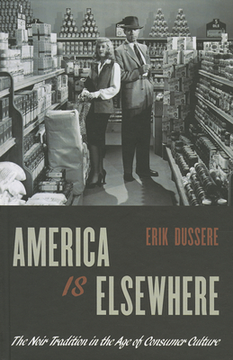 America Is Elsewhere: The Noir Tradition in the Age of Consumer Culture Cover Image