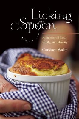 Licking the Spoon: A Memoir of Food, Family, and Identity cover