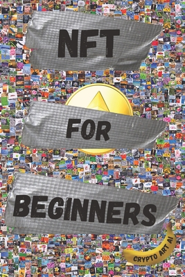NFT For Beginners: Pratical Guide to Create and Sell Non-Fungible Tokens Cover Image