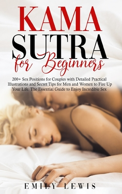 Kama Sutra for Beginners: 200+ Sex Positions for Couples with Detailed Practical Illustrations and Secret Tips for Men and Women to Fire Up Your Cover Image
