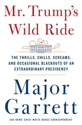 Mr. Trump's Wild Ride: The Thrills, Chills, Screams, and Occasional Blackouts of an Extraordinary Presidency Cover Image