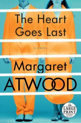 The Heart Goes Last: A Novel Cover Image