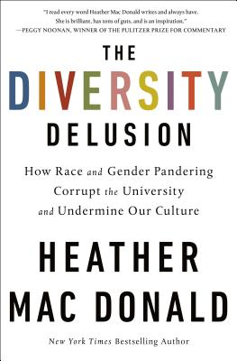 The Diversity Delusion: How Race and Gender Pandering Corrupt the University and Undermine Our Culture Cover Image