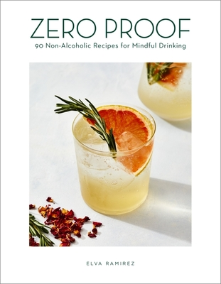 Zero Proof: 90 Non-Alcoholic Recipes for Mindful Drinking Cover Image