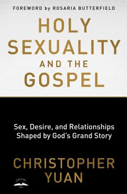 Holy Sexuality and the Gospel: Sex, Desire, and Relationships Shaped by God's Grand Story Cover Image