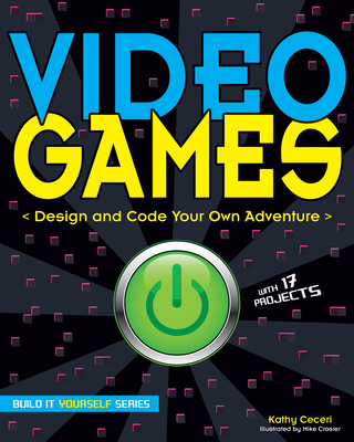 Video Games: Design and Code Your Own Adventure (Build It Yourself) Cover Image