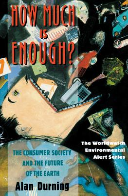 How Much Is Enough?: The Consumer Society and the Future of the Earth (The Worldwatch Environmental Alert Series) Cover Image