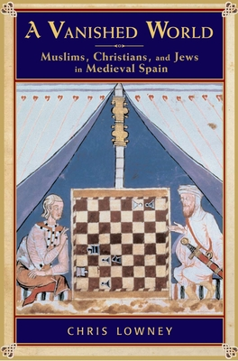 A Vanished World: Muslims, Christians, and Jews in Medieval Spain Cover Image