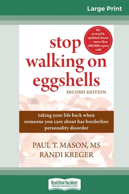 Stop Walking on Eggshells: Taking Your Life Back When Someone You Care About Has Borderline Personality Disorder (16pt Large Print Edition) Cover Image