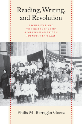 Reading, Writing, and Revolution: Escuelitas and the Emergence of a Mexican American Identity in Texas cover