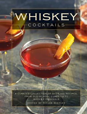 Whiskey Cocktails: A Curated Collection of Over 100 Recipes, From Old School Classics to Modern Originals (Cocktail Recipes, Whisky Scotch Bourbon Drinks, Home Bartender, Mixology, Drinks & Beverages Cookbook) Cover Image