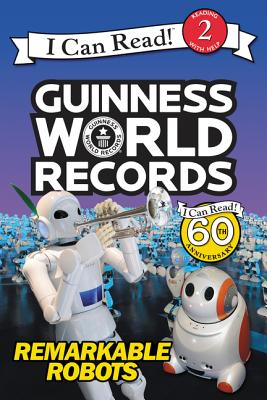 Guinness World Records: Remarkable Robots (I Can Read Level 2) Cover Image