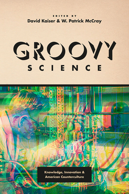 Groovy Science: Knowledge, Innovation, and American Counterculture Cover Image
