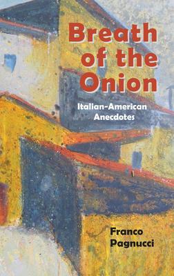 Breath of the Onion: Italian-American Anecdotes Cover Image
