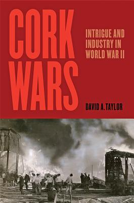 Cork Wars: Intrigue and Industry in World War II Cover Image