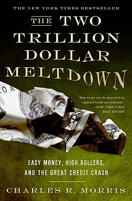 The Two Trillion Dollar Meltdown: Easy Money, High Rollers, and the Great Credit Crash Cover Image