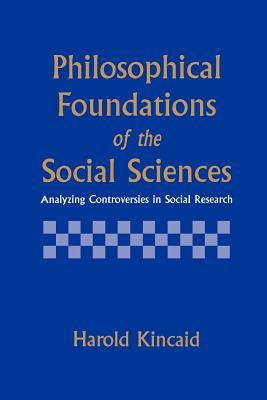 Philosophical Foundations of the Social Sciences: Analyzing Controversies in Social Research Cover Image