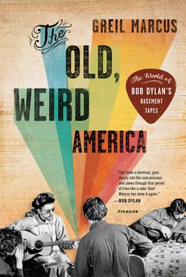 The Old, Weird America: The World of Bob Dylan's Basement Tapes Cover Image