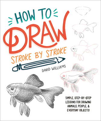 How to Draw Stroke-by-Stroke: Simple, Step-by-Step Lessons for Drawing Animals, People, and Everyday Objects Cover Image