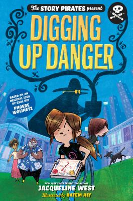 The Story Pirates Present Digging Up Danger by Jacqueline West