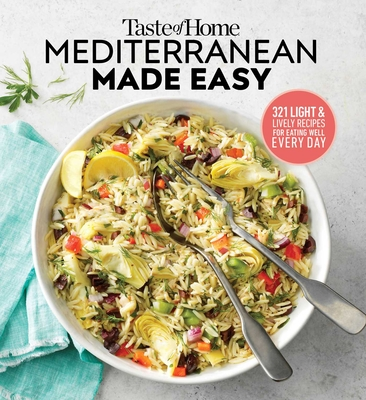 Taste of Home Mediterranean Made Easy: 321 light & lively recipes for eating well everyday Cover Image