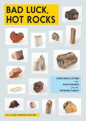Bad Luck, Hot Rocks: Conscience Letters and Photographs from the Petrified Forest Cover Image