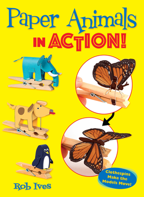 Paper Animals in Action!: Clothespins Make the Models Move! Cover Image