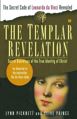 The Templar Revelation: Secret Guardians of the True Identity of Christ Cover Image