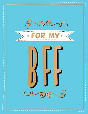 For my BFF: The perfect gift to give to your BFF Cover Image