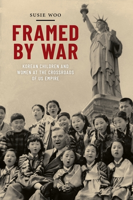 Framed by War: Korean Children and Women at the Crossroads of Us Empire (Nation of Nations #30) Cover Image