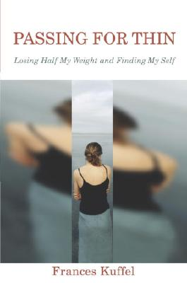 Passing for Thin: Losing Half My Weight and Finding My Self Cover Image