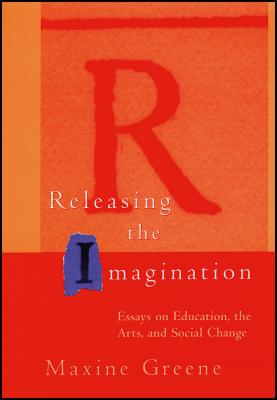 Releasing the Imagination: Essays on Education, the Arts, and Social Change (Jossey-Bass Education) Cover Image
