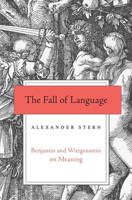 The Fall of Language: Benjamin and Wittgenstein on Meaning Cover Image