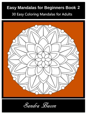 Easy Mandalas For Beginners Book 2: 30 Easy and Stress Relieving Patterns For Adults to Color Cover Image