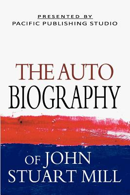 The Autobiography Of John Stuart Mill Cover Image