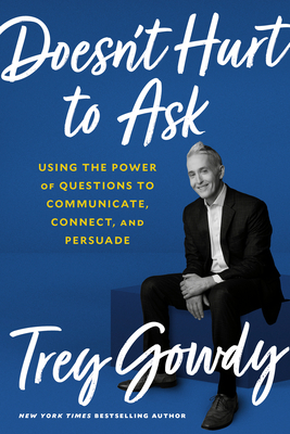 Doesn't Hurt to Ask: Using the Power of Questions to Communicate, Connect, and Persuade Cover Image