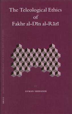 The Teleological Ethics of Fakhr Al-Dīn Al-Rāzī (Islamic Philosophy #64) Cover Image