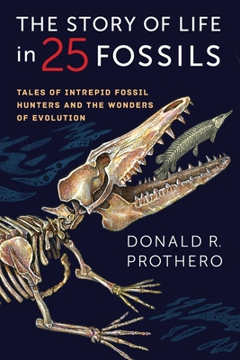 The Story of Life in 25 Fossils: Tales of Intrepid Fossil Hunters and the Wonders of Evolution Cover Image