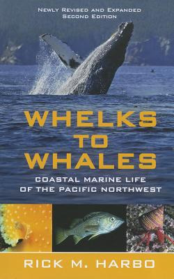 Whelks to Whales,  Revised Second Edition: Coastal Marine Life of the Pacific Northwest Cover Image
