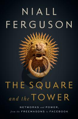 The Square and the Tower: Networks and Power, from the Freemasons to Facebook Cover Image