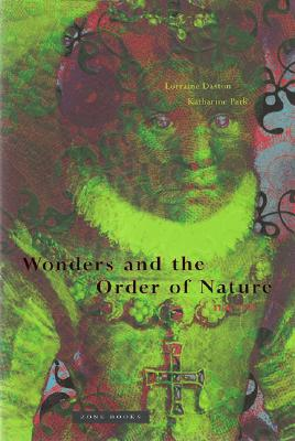 Wonders and the Order of Nature 1150-1750 (Zone Books) Cover Image