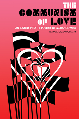 The Communism of Love: An Inquiry Into the Poverty of Exchange Value Cover Image