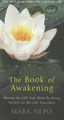 The Book of Awakening: Having the Life You Want by Being Present in the Life You Have Cover Image