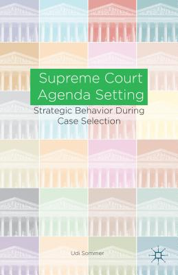 Supreme Court Agenda Setting: Strategic Behavior During Case Selection Cover Image