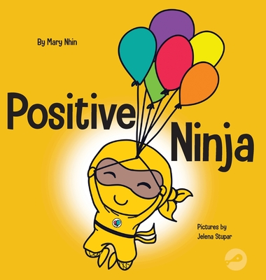 Positive Ninja: A Children's Book About Mindfulness and Managing Negative Emotions and Feelings Cover Image