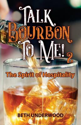 Talk Bourbon to Me 2: The Spirit of Hospitality Cover Image