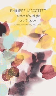 Patches of Sunlight, Or of Shadow: Safeguarded Notes, 1952–2005 (The Swiss List) Cover Image