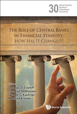 Role of Central Banks in Financial Stability, The: How Has It Changed? (World Scientific Studies in International Economics #30) Cover Image